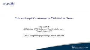 Extreme Sample Environment at ISIS Neutron Source Oleg
