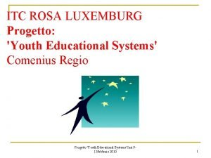ITC ROSA LUXEMBURG Progetto Youth Educational Systems Comenius