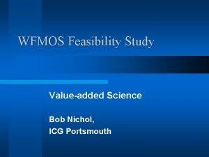 WFMOS Feasibility Study Valueadded Science Bob Nichol ICG
