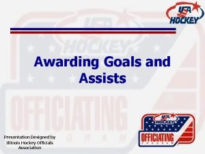 Awarding Goals and Assists Presentation Designed by Illinois