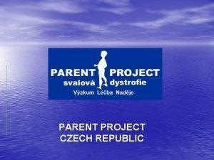 PARENT PROJECT CZECH REPUBLIC THE PARENT PROJECT CZECH