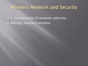 Wireless Network and Security 1 Components Of wireless