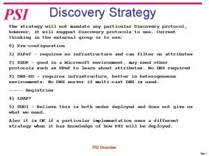 PSI Discovery Strategy The strategy will not mandate