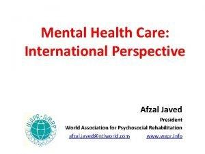 Mental Health Care International Perspective Afzal Javed President