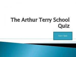 The Arthur Terry School Quiz Start Quiz Who
