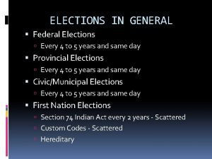 ELECTIONS IN GENERAL Federal Elections Every 4 to