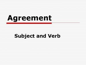 Agreement Subject and Verb Subject and Verb Agreement