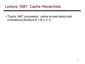 Lecture SMT Cache Hierarchies Topics SMT processors cache