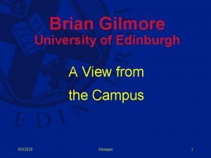 Brian Gilmore University of Edinburgh A View from