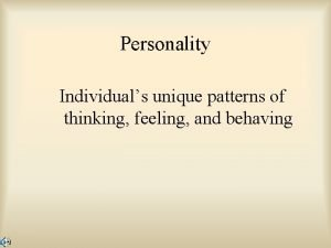 Personality Individuals unique patterns of thinking feeling and
