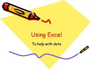 Using Excel To help with data Excel is