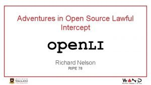 Adventures in Open Source Lawful Intercept Richard Nelson