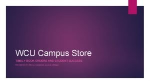 WCU Campus Store TIMELY BOOK ORDERS AND STUDENT