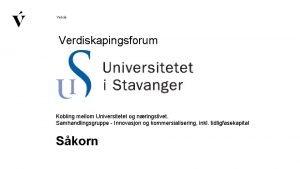 Verdiskapingsforum Kobling mellom Universitetet og nringslivet Samhandlingsgruppe Innovasjon