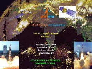 Indian Space Research Organization Indias Current Planned Activities