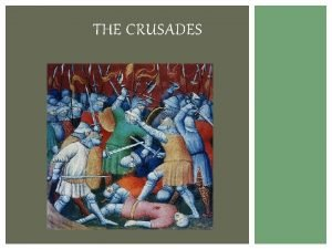 THE CRUSADES WHAT IS A CRUSADE Series of
