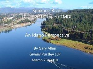 Spokane River Dissolved Oxygen TMDL An Idaho Perspective