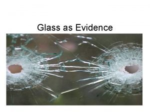 Glass as Evidence Properties The composition of glass