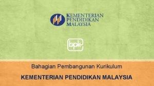 Bahagian Pembangunan Kurikulum KEMENTERIAN PENDIDIKAN MALAYSIA DSKP DOKUMEN