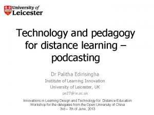 Technology and pedagogy for distance learning podcasting Dr