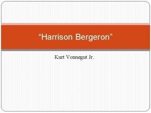 Harrison Bergeron Kurt Vonnegut Jr Kurt Vonnegut Jr