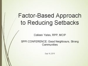 FactorBased Approach to Reducing Setbacks Colleen Yates RPP