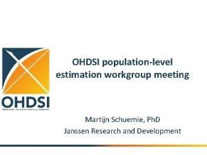 OHDSI populationlevel estimation workgroup meeting Martijn Schuemie Ph