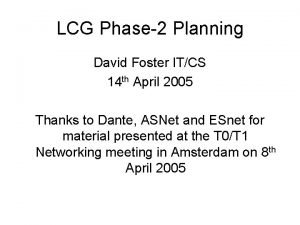 LCG Phase2 Planning David Foster ITCS 14 th