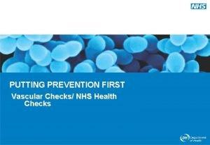 PUTTING PREVENTION FIRST Vascular Checks NHS Health Checks