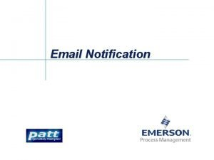 Email Notification Email Notification l Allows you to