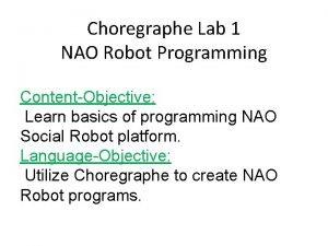 Choregraphe Lab 1 NAO Robot Programming ContentObjective Learn