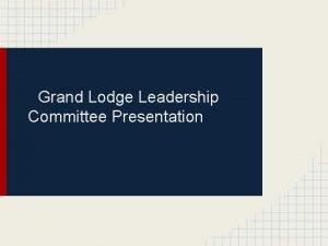 Grand Lodge Leadership Committee Presentation 10 Steps to