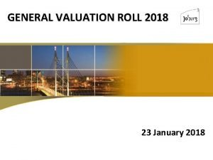 GENERAL VALUATION ROLL 2018 1 23 January 2018