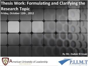 Thesis Work Formulating and Clarifying the Research Topic