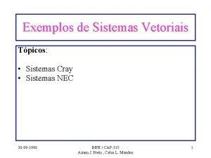 Exemplos de Sistemas Vetoriais Tpicos Sistemas Cray Sistemas