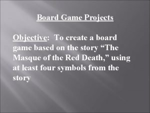 Board Game Projects Objective To create a board