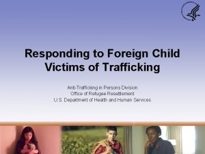 Responding to Foreign Child Victims of Trafficking AntiTrafficking
