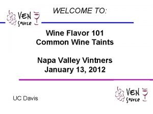 WELCOME TO Wine Flavor 101 Common Wine Taints