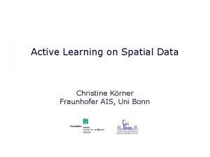 Active Learning on Spatial Data Christine Krner Fraunhofer