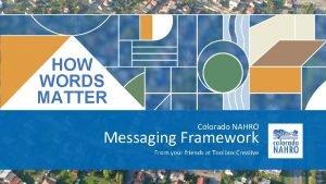 HOW WORDS MATTER Colorado NAHRO Messaging Framework From