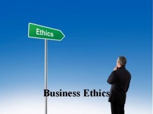 Business Ethics What is Business Ethics The ethical