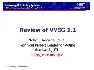 Review of VVSG 1 1 Nelson Hastings Ph