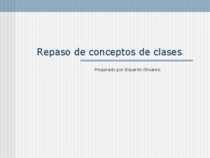 Repaso de conceptos de clases Preparado por Eduardo
