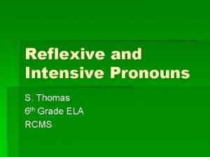 Reflexive and Intensive Pronouns S Thomas 6 th