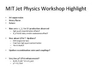 MIT Jet Physics Workshop Highlight Jet suppression Heavy
