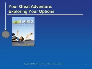 Your Great Adventure Exploring Your Options Copyright 2007