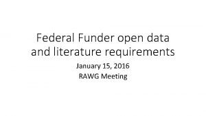 Federal Funder open data and literature requirements January