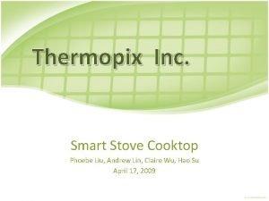 Thermopix Inc Smart Stove Cooktop Phoebe Liu Andrew
