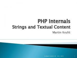 PHP Internals Strings and Textual Content Martin Kruli