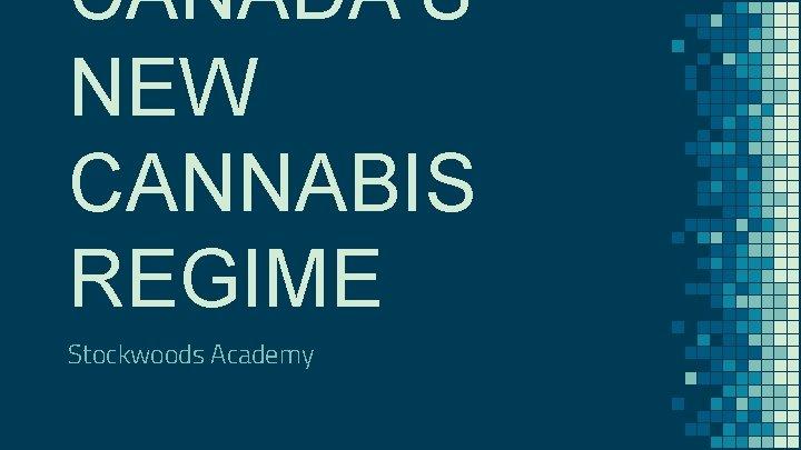 CANADAS NEW CANNABIS REGIME Stockwoods Academy Cannabis Investing